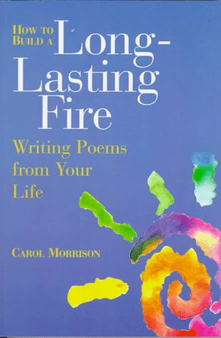 how-to-build-a-long-lasting-fire-writing-poems-from-your-life