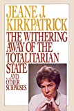 Kirkpatrick, Jeane J.: The Withering Away of the Totalitarian State