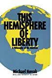 Novak, Michael: This Hemisphere of Liberty: A Philosophy of the Americas (Aei Studies, 514)