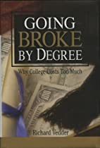 Going Broke by Degree: Why College Costs Too…