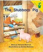 The Stubborn Pig by Victoria Sherrow