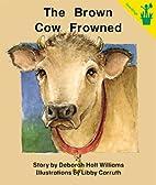 The Brown Cow Frowned (Seedlings) by Deborah…