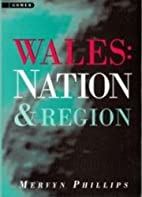 Wales: Nation and Region by Mervyn Phillips