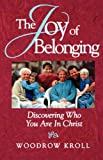 Kroll, Woodrow Michael: The Joy of Belonging: Discovering Who You Are in Christ