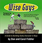 Wise Guys: A Guide to Building Godly…