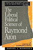 Mahoney, Daniel J.: The Liberal Political Science of Raymond Aron: A Critical Introduction