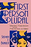 Braude, Stephen E.: First Person Plural: Multiple Personality and the Philosophy of Mind