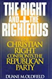 Oldfield, Duane Murray: The Right and the Righteous: The Christian Right Confronts the Republican Party