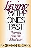 Care, Norman S.: Living With One's Past: Personal Fates and Moral Pain