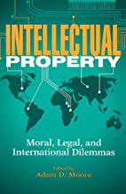 Intellectual Property by Adam D. Moore