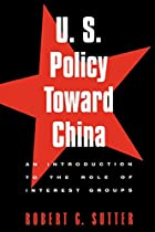 U.S. Policy Toward China by Robert G. Sutter