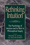 Depaul, Michael R.: Rethinking Intuition: The Psychology of Intuition and Its Role in Philosophical Inquiry