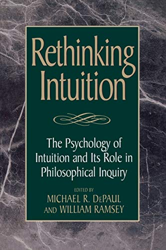 rethinking-intuition-the-psychology-of-intuition-and-its-role-in-philosophical-inquiry-studies-in-epistemology-and-cognitive-theory