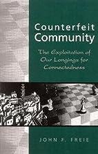 Counterfeit Community by John F. Freie