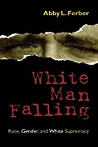 White Man Falling: Race, Gender, and White…
