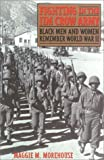 Morehouse, Maggi M.: Fighting in the Jim Crow Army: Black Men and Women Remember World War II