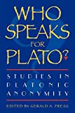 Press, Gerald A.: Who Speaks for Plato: Studies in Platonic Anonymity