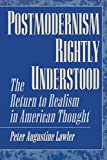 Lawler, Peter Augustine: Postmodernism Rightly Understood: The Return to Realism in American Thought