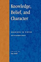 Knowledge, Belief, and Character by Guy…
