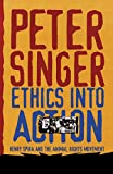 Singer, Peter: Ethics into Action: Henry Spira and the Animal Rights Movement