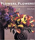 Flowers, Flowers!: Inspired Arrangements for…
