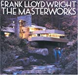 Pfeiffer, Bruce B.: Frank Lloyd Wright : The Masterworks