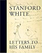 Stanford White : Letters to His Family :…