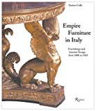 Colle, Enrico: Empire Furniture in Italy : Furnishings and Interior Design from 1800 to 1843