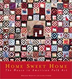 Harding, Deborah: Home Sweet Home : The House in American Folk Art