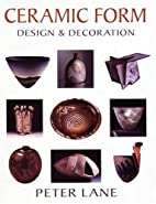 Ceramic Form: Design and Decoration by Peter…