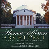 Hugh, Howard: Thomas Jefferson, Architect: The Built Legacy of Our Third President