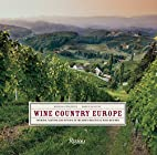 Wine Country Europe: Touring, Tasting, and…