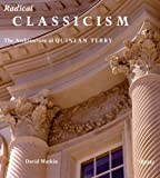 Watkin, David: Radical Classicism: The Architecture of Quinlan Terry