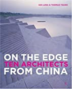 On the Edge Ten Architects from China by Ian…