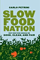 Slow Food Nation: Why Our Food Should Be…