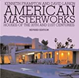 Frampton, Kenneth: American Masterworks: Houses of the Twentieth & Twenty-first Centuries