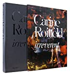 Carine Roitfeld: Irreverent by Carine…