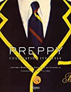 Preppy: Cultivating Ivy Style by Jeffrey…