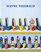 Wayne Thiebaud: A Retrospective by John…