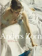 Anders Zorn: Sweden's Master Painter by…