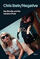 Chris Stein / Negative: Me, Blondie, and the…