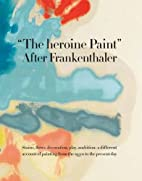 The heroine Paint: After Frankenthaler by…