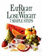 EAT RIGHT LOSE WEIGHT: 7 SIMPLE STEPS by…