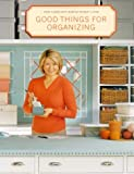 Martha Stewart: Good Things for Organizing (Good things with Martha Stewart Living)