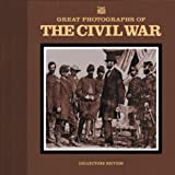 [???]: Great Photographs of the Civil War