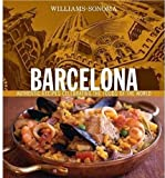Richardson, Paul: Williams Sonoma Barcelona: Authentic recipes Celebrating the Foods of the World