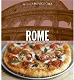 Williams, Chuck: Williams-Sonoma Rome: Authentic Recipes Celebrating the Foods Of the World