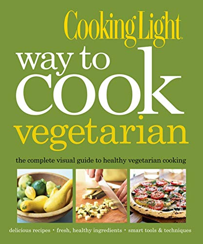 cooking-light-way-to-cook-vegetarian-the-complete-visual-guide-to-healthy-vegetarian-vegan-cooking