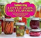 Southern Living Little Jars, Big Flavors:…