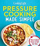 Cooking Light Pressure Cooking Made Simple:…
